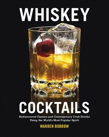 Whiskey cocktails : : rediscovered classics and contemporary craft drinks using the world