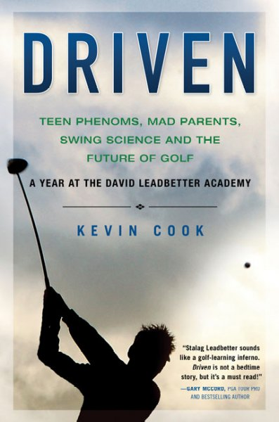 Driven : teen phenoms, mad parents, swing science and the future of golf /