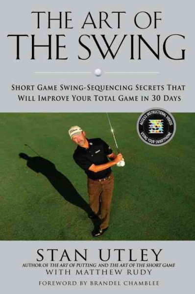 The art of the swing : short game swing-sequencing secrets that will improve your total game in 30 days /