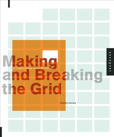 Making and breaking the grid : a graphic design layout  workshop /