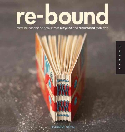 Re-bound:creating handmade books from recycled and repurposed materials