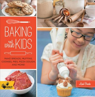 Baking with kids : : make breads- muffins- cookies- pies- pizza dough- and more!