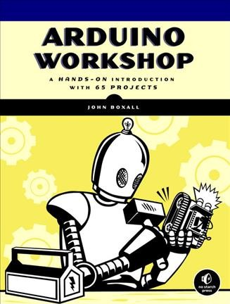 Arduino workshop : : a hands-on introduction with 65 projects