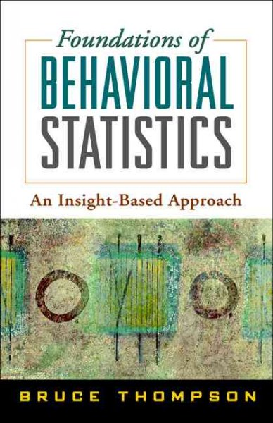 Foundations of behavioral statistics : an insight-based approach /