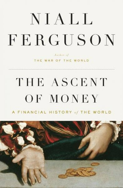 The ascent of money:a financial history of the world