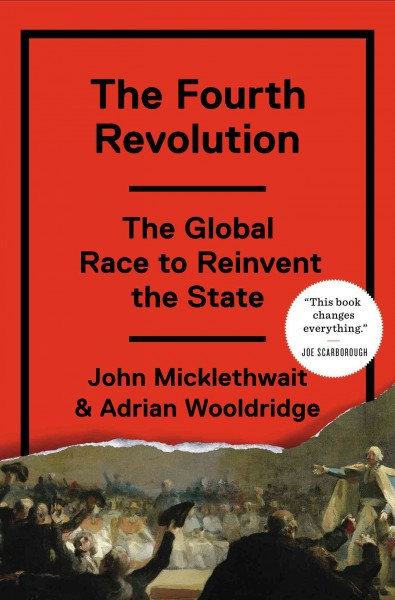 The fourth revolution : the global race to reinvent the state /