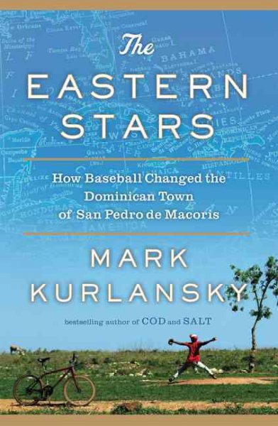 The eastern stars : how baseball changed the Dominican town of San Pedro de Macor毃s /