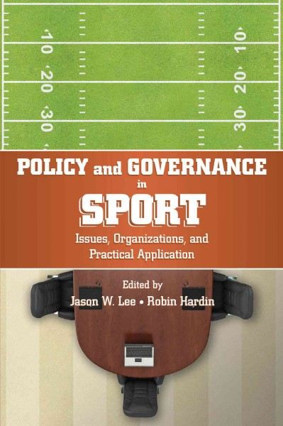 Policy and governance in sport : issues, organizations, and practical application /
