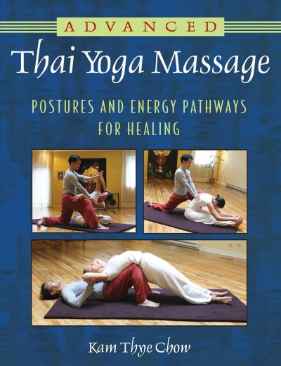 Advanced Thai yoga massage : postures and energy pathways for healing /