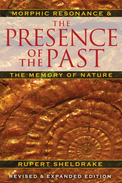 The presence of the past : morphic resonance and the memory of nature /
