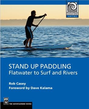 Stand up paddling : flatwater to surf and rivers /