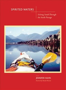 Spirited waters : soloing south through the Inside Passage /