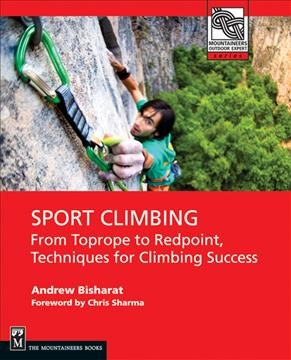 Sport climbing : from top rope to redpoint, techniques for climbing success /