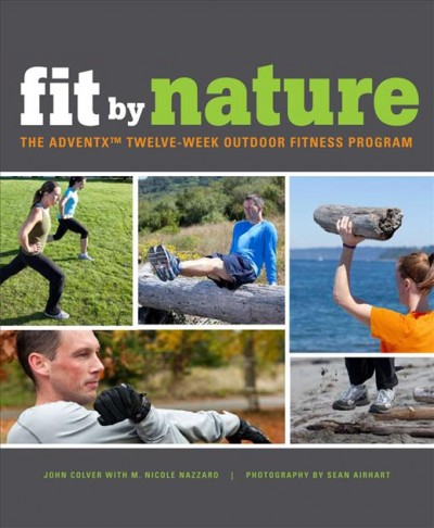 Fit by nature : the adventx twelve-week outdoor fitness program /