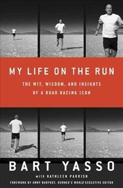 My life on the run : the wit, wisdom, and insights of a road racing icon /