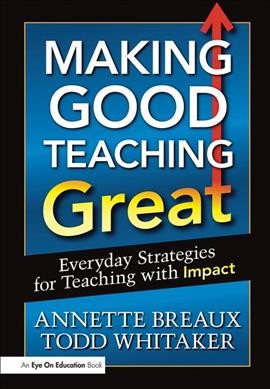 Making good teaching great : everyday strategies for teaching with impact /