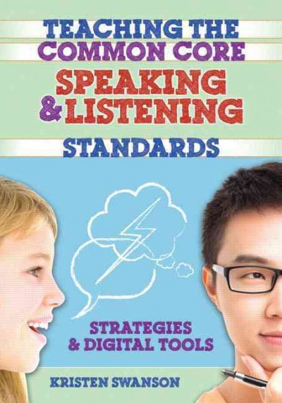 Teaching the common core speaking & listening standards : : strategies & digital tools
