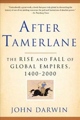 After Tamerlane : the rise and fall of global empires, 1400-2000 /
