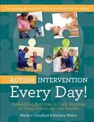 Autism intervention every day! : embedding activities in daily routines for young children and their families /