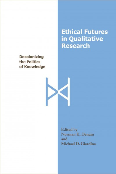 Ethical futures in qualitative research : decolonizing the politics of knowledge /