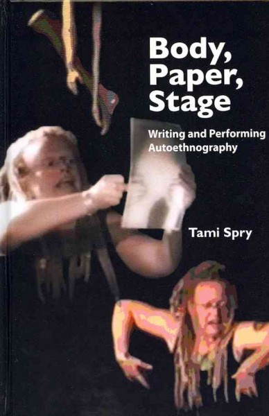 Body, paper, stage : writing and performing autoethnography /