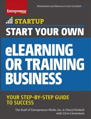 Start your own eLearning or training business : your step-by-step guide to success /