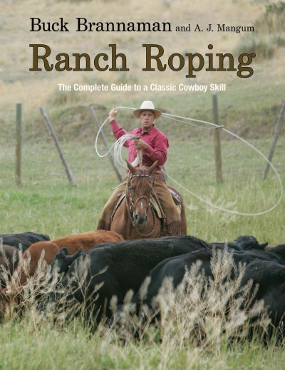 Ranch roping : the complete guide to a classic cowboy skill /