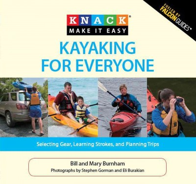 Kayaking for everyone : selecting gear, learning strokes, and planning trips /