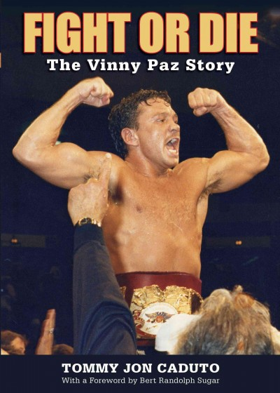 Fight or die : the Vinny Paz story /