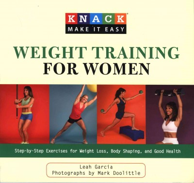 Knack weight training for women : step-by-step exercises for weight loss, body shaping, and good health /