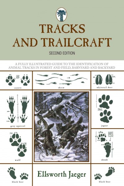 Tracks and trailcraft : a fully illustrated guide to the identification of animal tracks in forest and field, barnyard and backyard /