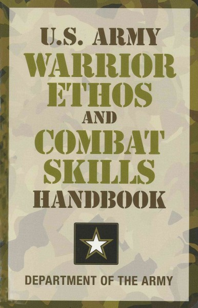U.S. Army warrior ethos and combat skills handbook /