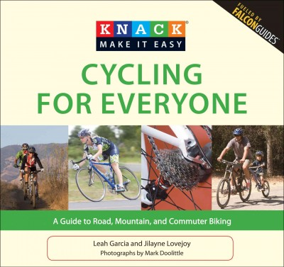 Cycling for everyone : a guide to road, mountain, and commuter biking /