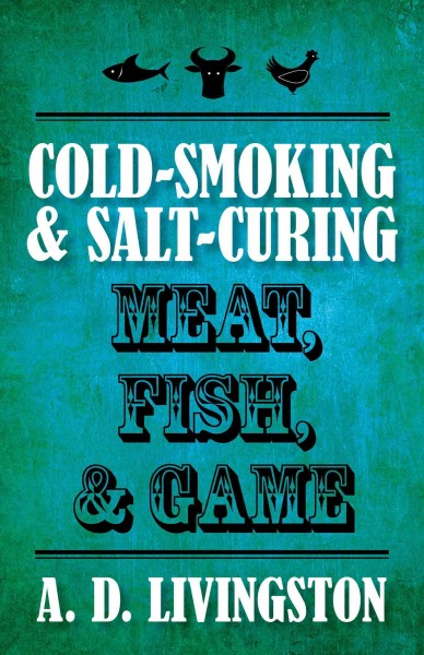 Cold-smoking & salt-curing meat, fish, & game /
