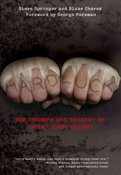 "Hard luck : the triumph and tragedy of ""Irish"" Jerry Quarry /"