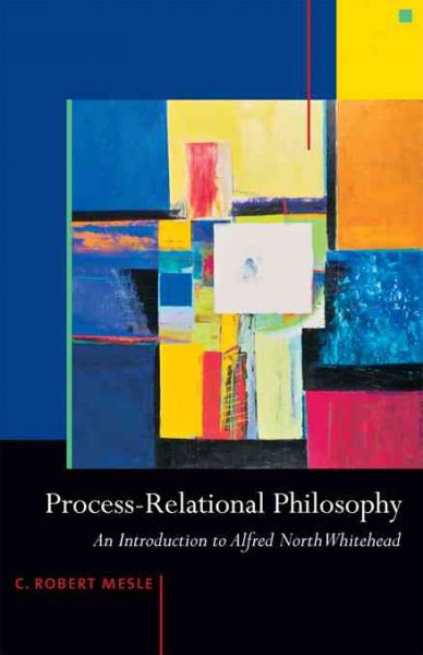 Process-relational philosophy : an introduction to Alfred North Whitehead