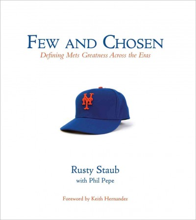 Few and chosen Mets : defining Mets greatness across the eras /