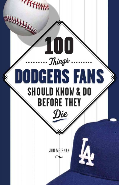 100 things Dodgers fans should know & do before they die /
