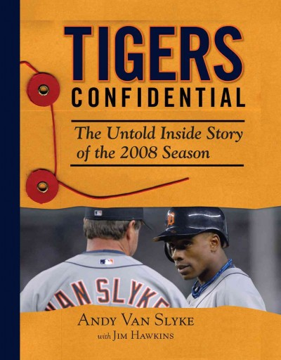 Tigers confidential : the untold inside story of the 2008 season /