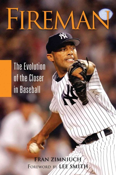 Fireman : the evolution of the closer in baseball /