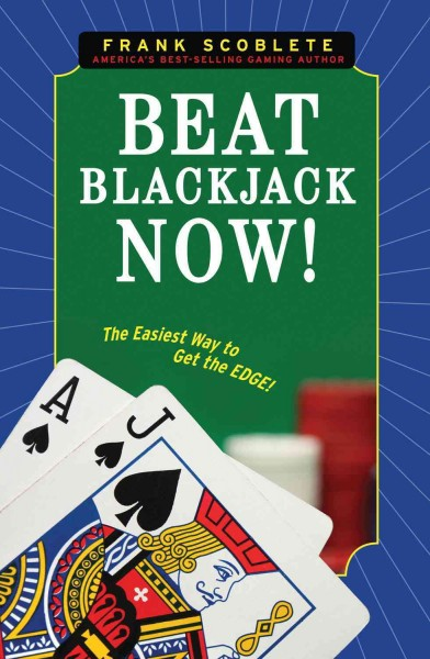 Beat blackjack now! : the easiest way to get the edge /