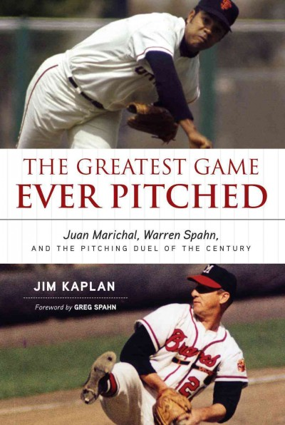The greatest game ever pitched : Juan Marichal, Warren Spahn, and the pitching duel of the century /