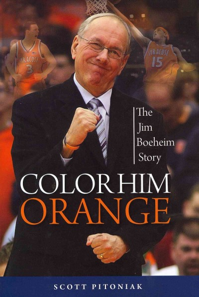 Color him orange : the Jim Boeheim story /
