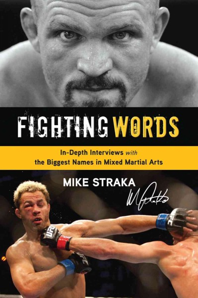 Fighting words : in-depth interviews with biggest names in mixed martial arts /