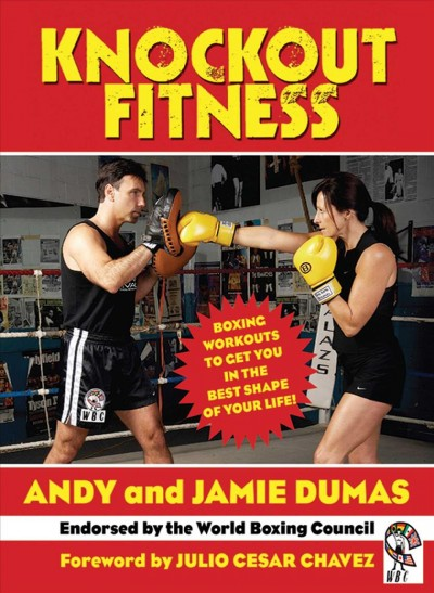 Knockout fitness : boxing workouts to get you in the best shape of your life /