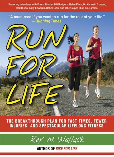 Run for life : the breakthrough plan for fast times, fewer injuries, and spectacular lifelong fitness /