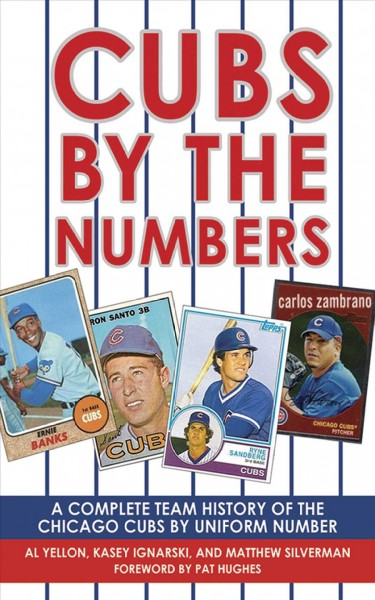 Cubs by the numbers : a complete team history of the Chicago Cubs by uniform number /