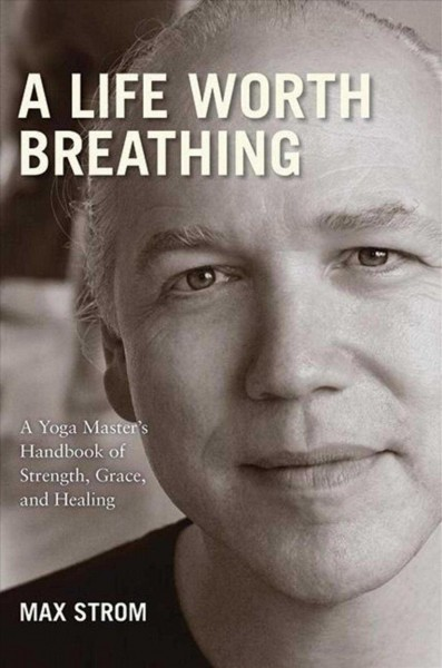 A life worth breathing : a yoga master