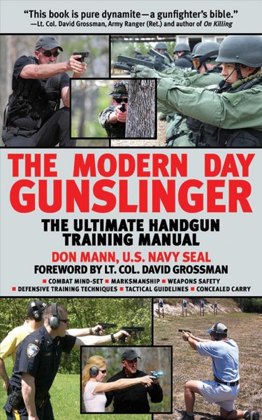 The modern day gunslinger : the ultimate handgun training manual /