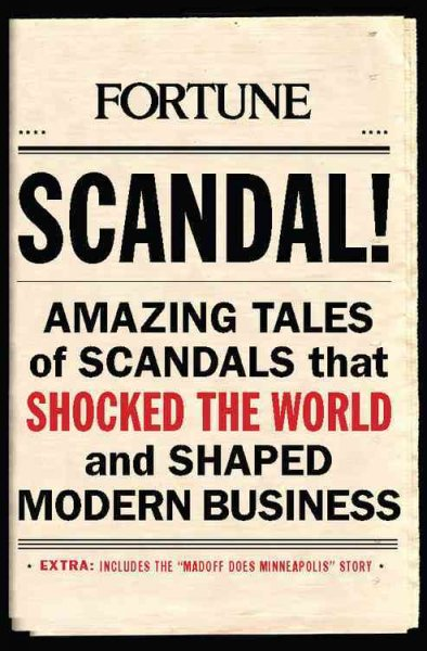 Scandal!:amazing tales of scandals that shocked the world and shaped modern business